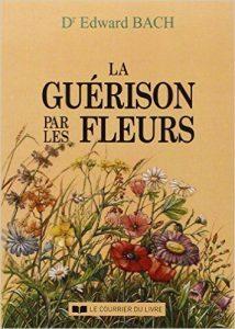 Guérison par les Fleurs - Dr Edward Bach