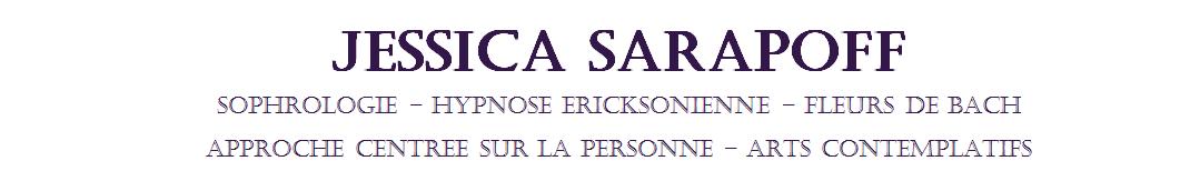 Jessica Sarapoff – Hypnose éricksonienne, Sophrologie, Fleurs de Bach, Approche Centrée sur la Personne et Pleine Conscience